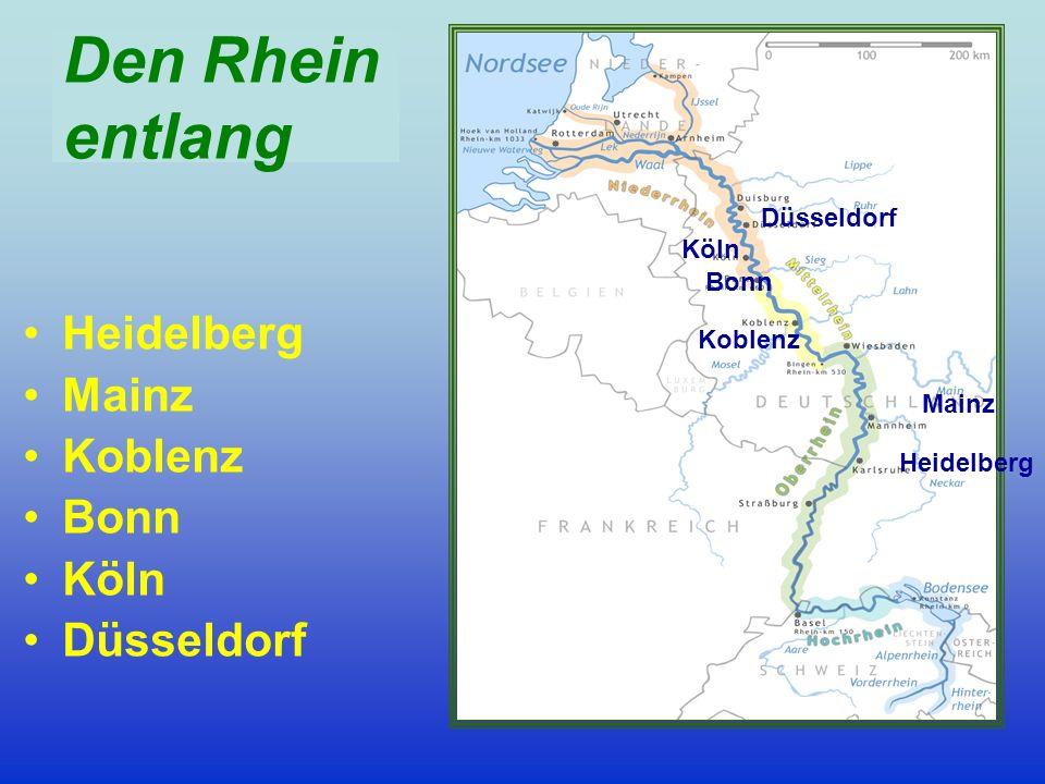 Den Rhein entlang Heidelberg Mainz Koblenz Bonn Köln Düsseldorf Koblenz Bonn Köln Düsseldorf Mainz Heidelberg