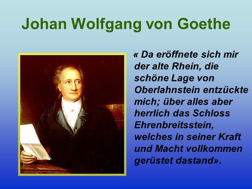 Johan Wolfgang von Goethe « Da eröffnete sich mir der alte Rhein, die schöne Lage von Oberlahnstein entzückte mich; über alles aber herrlich das Schlo