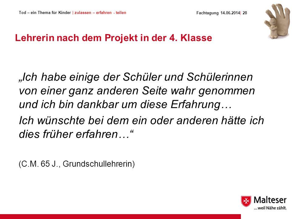 Tod – ein Thema für Kinder | zulassen – erfahren - teilen Fachtagung 14.06.2014| 28 Lehrerin nach dem Projekt in der 4.