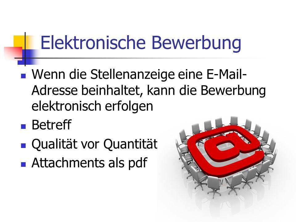 Elektronische Bewerbung Wenn die Stellenanzeige eine E-Mail- Adresse beinhaltet, kann die Bewerbung elektronisch erfolgen Betreff Qualität vor Quantit