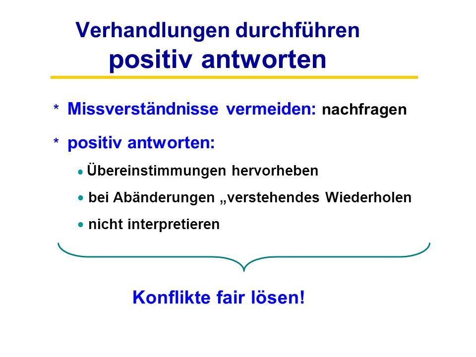 Verhandlungen durchführen positiv antworten * Missverständnisse vermeiden: nachfragen * positiv antworten:  Übereinstimmungen hervorheben  bei Abänd