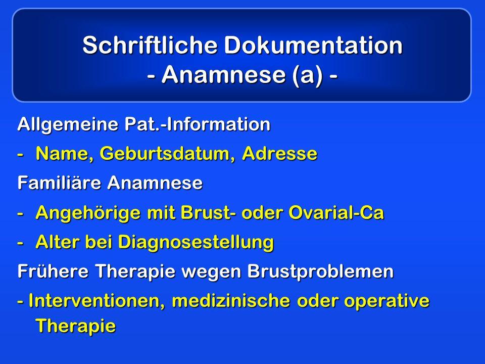 Schriftliche Dokumentation - Anamnese (b) - Hormoneller Status -Schwangerschaften (Alter), Laktation -Letzte Periode, irreguläre Zyklen, HRT, Schilddrüsen- oder andere endokrine Probleme Brustschmerzen -Umschrieben oder diffus, zyklisch Knoten oder andere Symptome