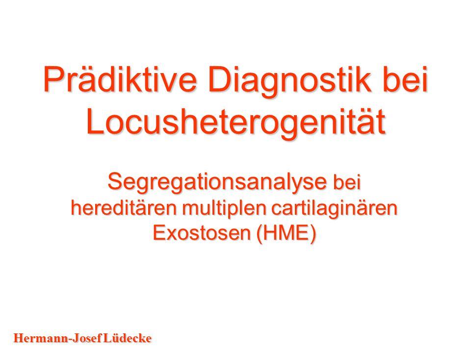 Prädiktive Diagnostik bei Locusheterogenität Segregationsanalyse bei hereditären multiplen cartilaginären Exostosen (HME) Hermann-Josef Lüdecke