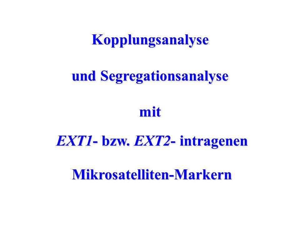 Kopplungsanalyse und Segregationsanalyse mit EXT1- bzw. EXT2- intragenen EXT1- bzw. EXT2- intragenen Mikrosatelliten-Markern Mikrosatelliten-Markern