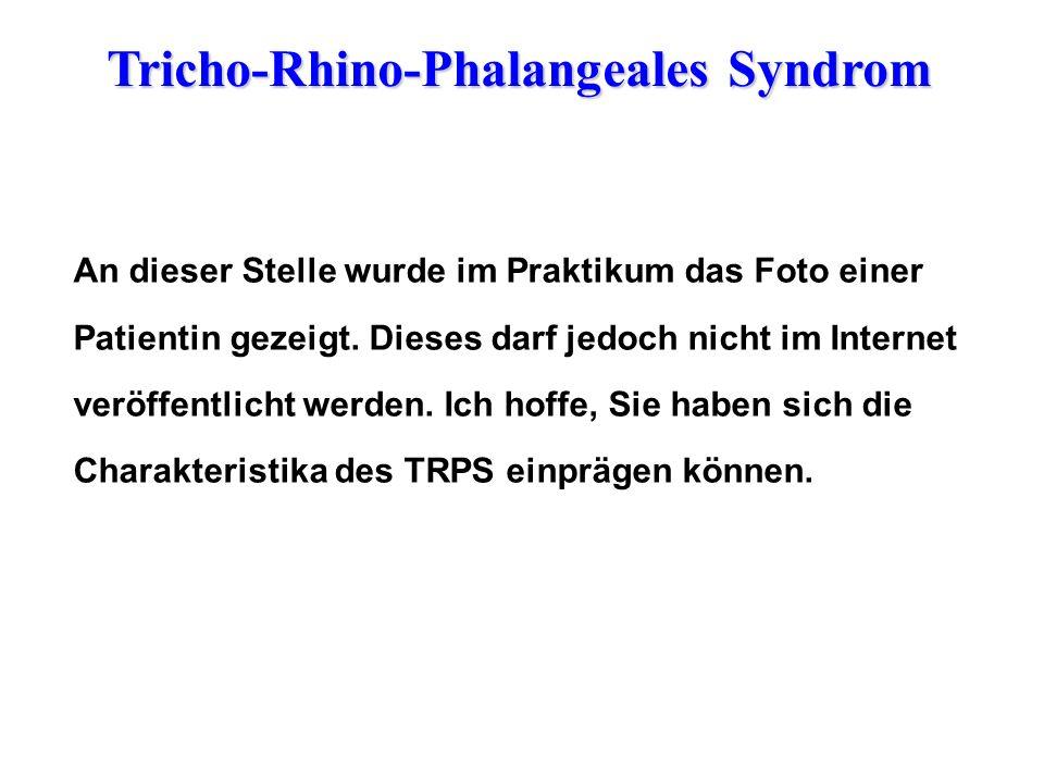Tricho-Rhino-Phalangeales Syndrom An dieser Stelle wurde im Praktikum das Foto einer Patientin gezeigt. Dieses darf jedoch nicht im Internet veröffent