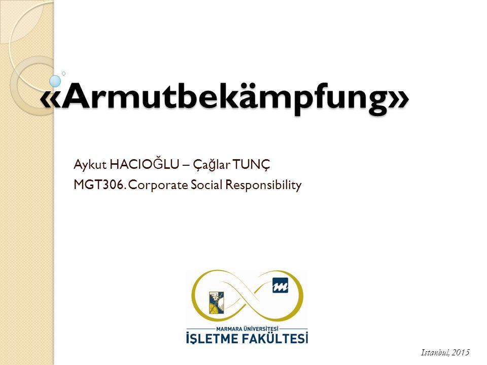«Armutbekämpfung» Aykut HACIO Ğ LU – Ça ğ lar TUNÇ MGT306. Corporate Social Responsibility Istanbul, 2015