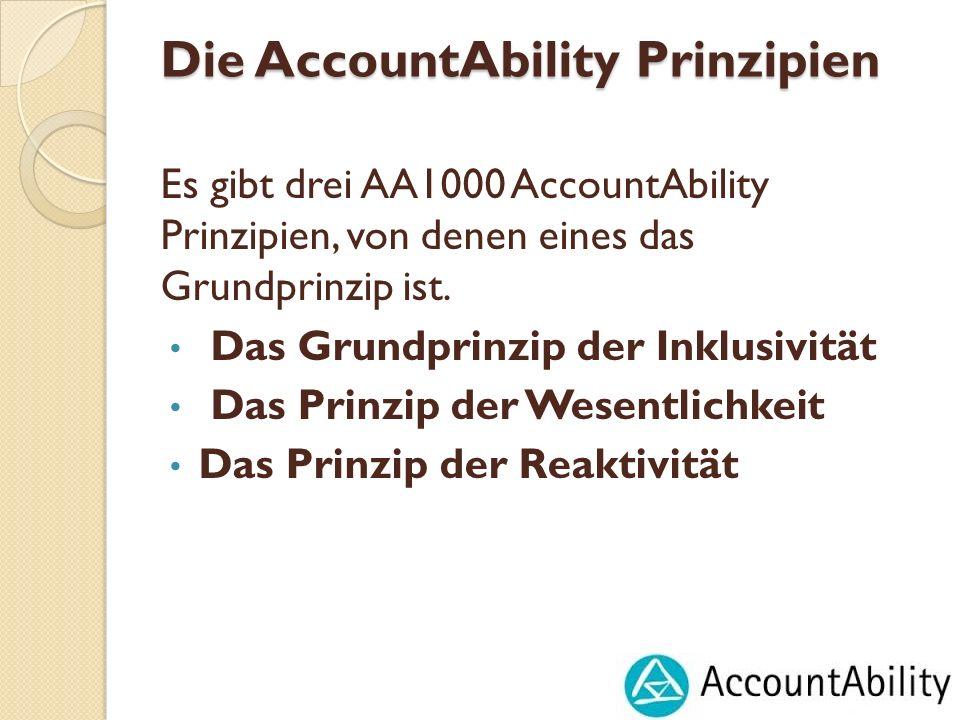 Die AccountAbility Prinzipien Es gibt drei AA1000 AccountAbility Prinzipien, von denen eines das Grundprinzip ist. Das Grundprinzip der Inklusivität D