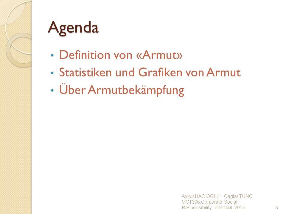 Agenda Definition von «Armut» Statistiken und Grafiken von Armut Über Armutbekämpfung Aykut HACIOGLU - Ça ğ lar TUNÇ - MGT306.Corporate Social Respons