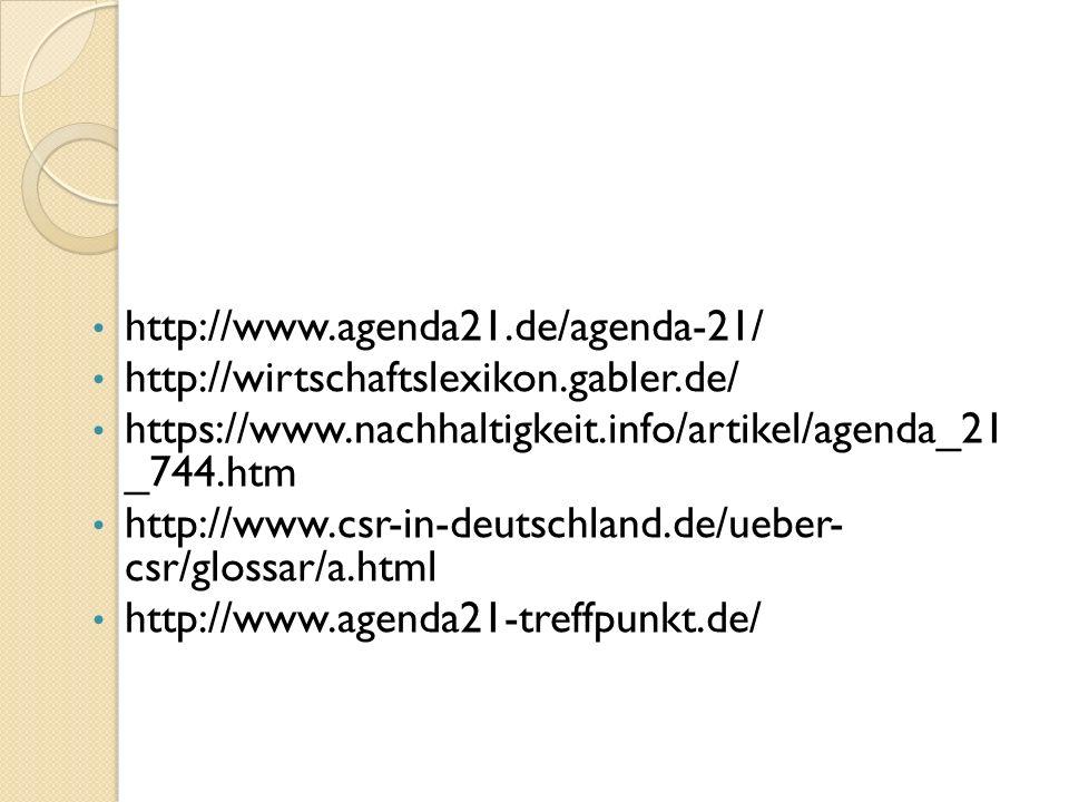 DIE QUELLE: http://www.agenda21.de/agenda-21/ http://wirtschaftslexikon.gabler.de/ https://www.nachhaltigkeit.info/artikel/agenda_21 _744.htm http://w