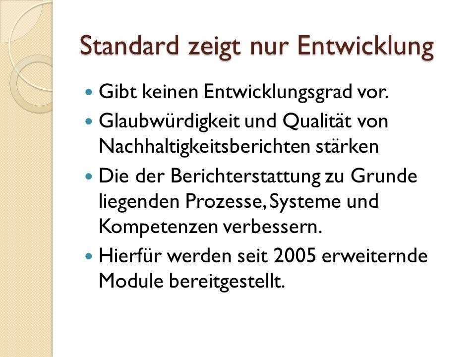 Standard zeigt nur Entwicklung Gibt keinen Entwicklungsgrad vor. Glaubwürdigkeit und Qualität von Nachhaltigkeitsberichten stärken Die der Berichterst