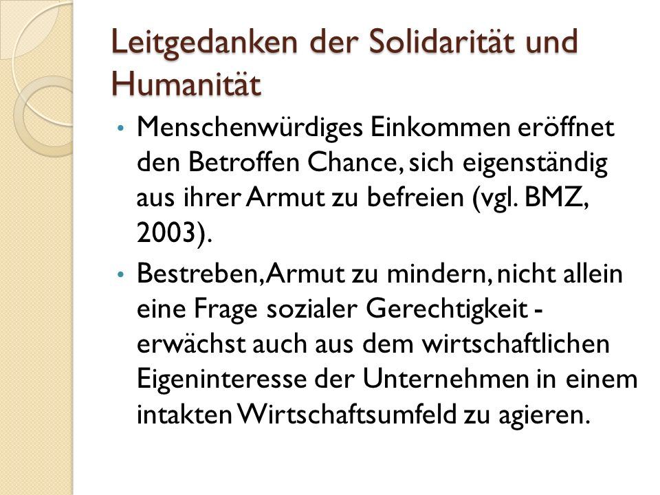 Leitgedanken der Solidarität und Humanität Menschenwürdiges Einkommen eröffnet den Betroffen Chance, sich eigenständig aus ihrer Armut zu befreien (vg