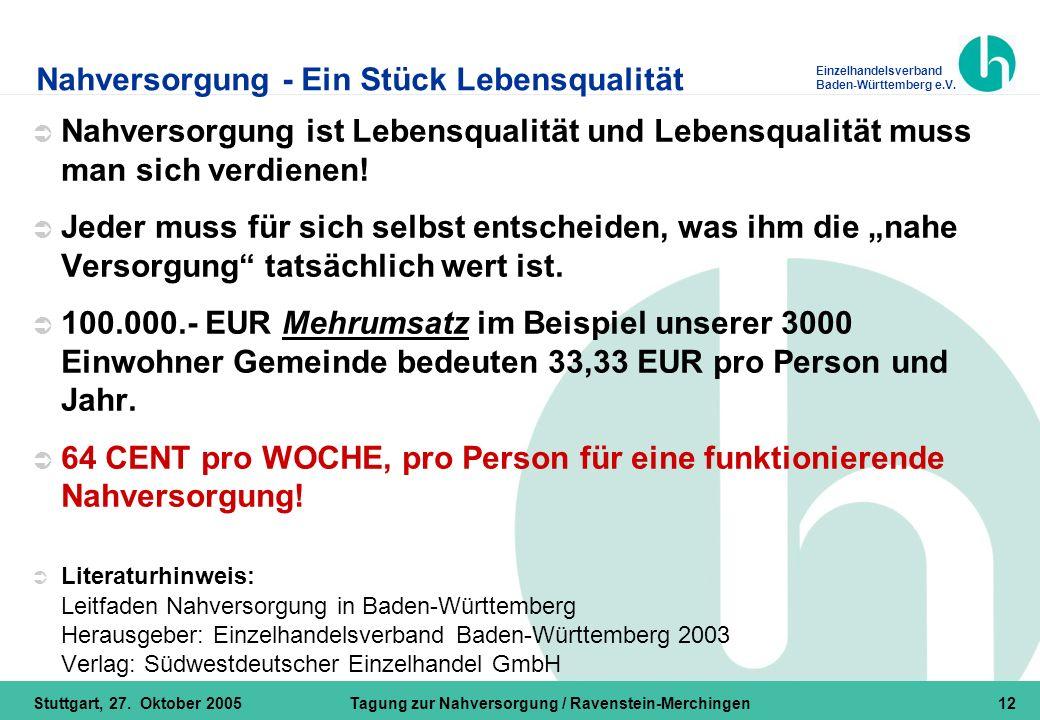 Einzelhandelsverband Baden-Württemberg e.V. Stuttgart, 27. Oktober 2005Tagung zur Nahversorgung / Ravenstein-Merchingen12 Nahversorgung - Ein Stück Le