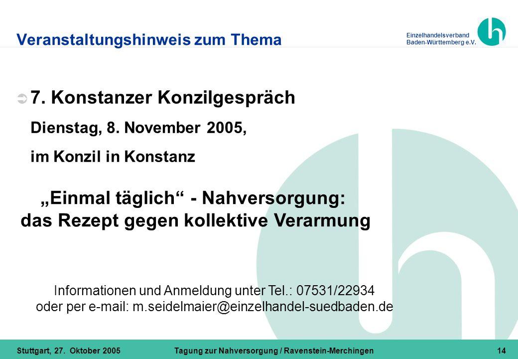 Einzelhandelsverband Baden-Württemberg e.V. Stuttgart, 27. Oktober 2005Tagung zur Nahversorgung / Ravenstein-Merchingen14 Veranstaltungshinweis zum Th
