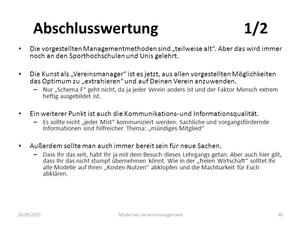 """26.09.2015Modernes Vereinsmanagement40 Abschlusswertung 1/2 Die vorgestellten Managementmethoden sind """"teilweise alt"""". Aber das wird immer noch an den"""