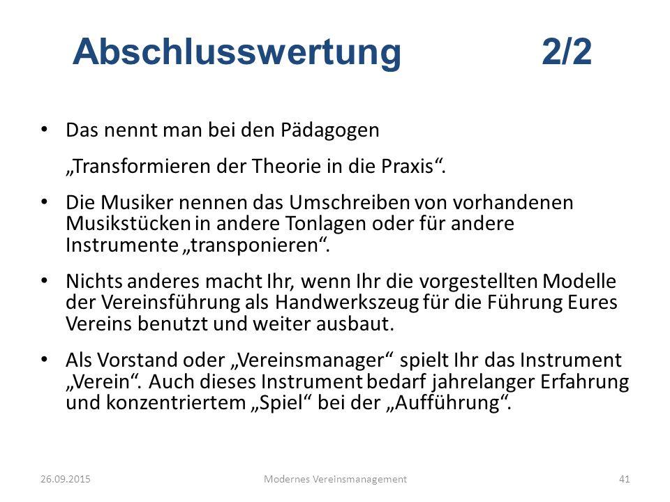 """26.09.2015Modernes Vereinsmanagement41 Das nennt man bei den Pädagogen """"Transformieren der Theorie in die Praxis"""". Die Musiker nennen das Umschreiben"""