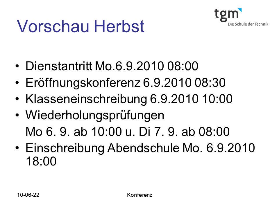 10-06-22Konferenz Vorschau Herbst Dienstantritt Mo.6.9.2010 08:00 Eröffnungskonferenz 6.9.2010 08:30 Klasseneinschreibung 6.9.2010 10:00 Wiederholungsprüfungen Mo 6.