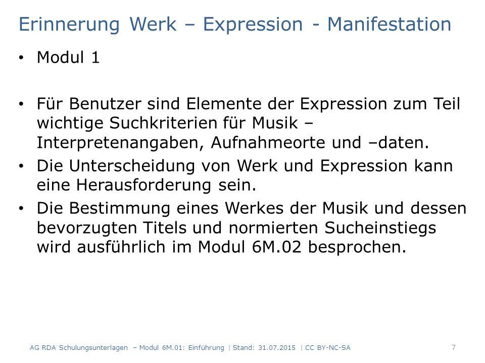 Erinnerung Werk – Expression - Manifestation Modul 1 Für Benutzer sind Elemente der Expression zum Teil wichtige Suchkriterien für Musik – Interpretenangaben, Aufnahmeorte und –daten.