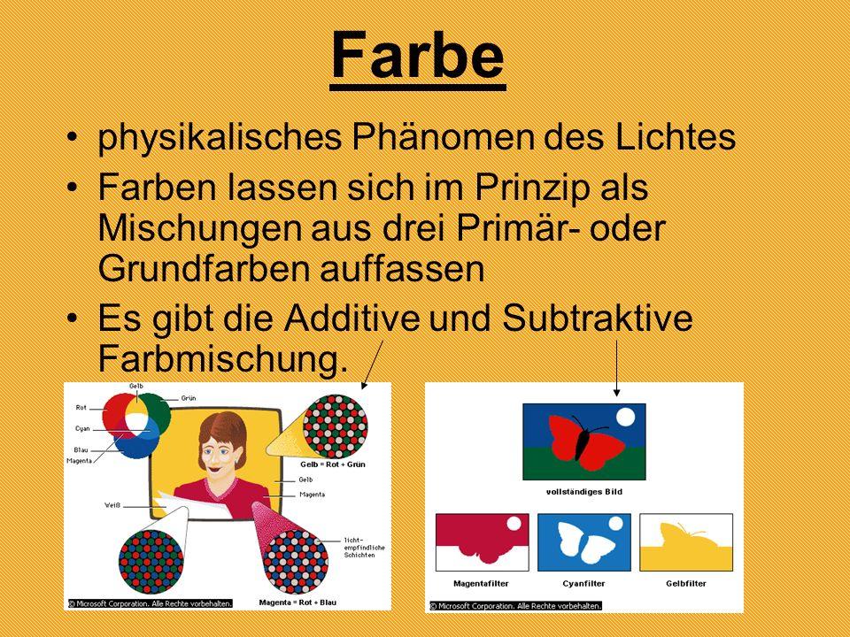 Farbe physikalisches Phänomen des Lichtes Farben lassen sich im Prinzip als Mischungen aus drei Primär- oder Grundfarben auffassen Es gibt die Additive und Subtraktive Farbmischung.