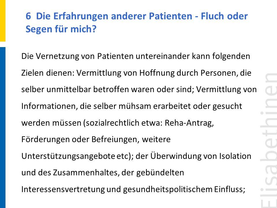 6 Die Erfahrungen anderer Patienten - Fluch oder Segen für mich? Die Vernetzung von Patienten untereinander kann folgenden Zielen dienen: Vermittlung