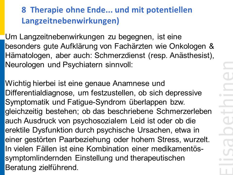 8 Therapie ohne Ende... und mit potentiellen Langzeitnebenwirkungen) Um Langzeitnebenwirkungen zu begegnen, ist eine besonders gute Aufklärung von Fac