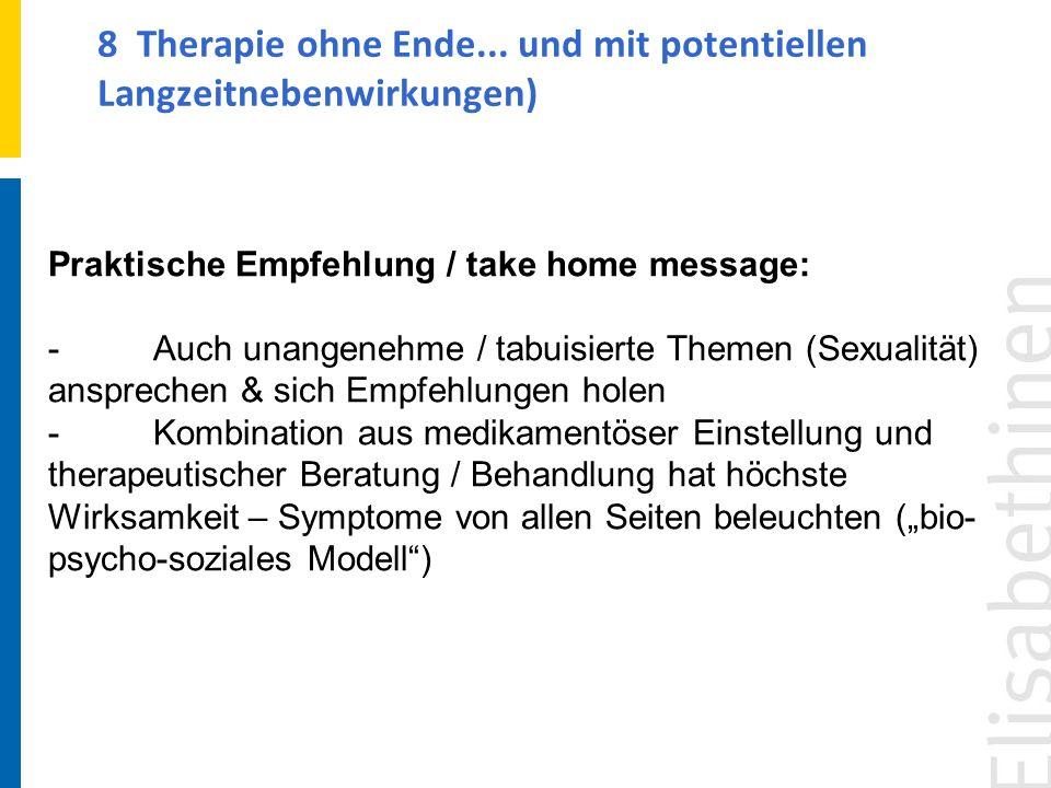 8 Therapie ohne Ende... und mit potentiellen Langzeitnebenwirkungen) Praktische Empfehlung / take home message: -Auch unangenehme / tabuisierte Themen