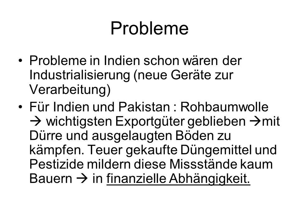 Probleme Probleme in Indien schon wären der Industrialisierung (neue Geräte zur Verarbeitung) Für Indien und Pakistan : Rohbaumwolle  wichtigsten Exp