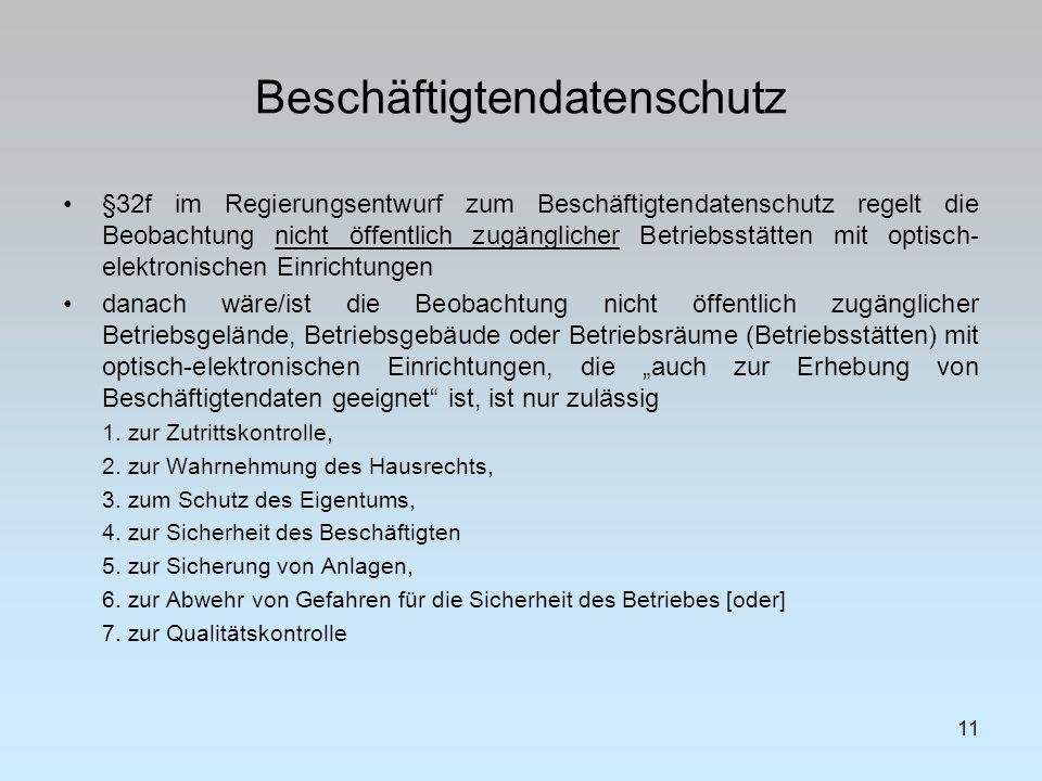 Beschäftigtendatenschutz 11 §32f im Regierungsentwurf zum Beschäftigtendatenschutz regelt die Beobachtung nicht öffentlich zugänglicher Betriebsstätte