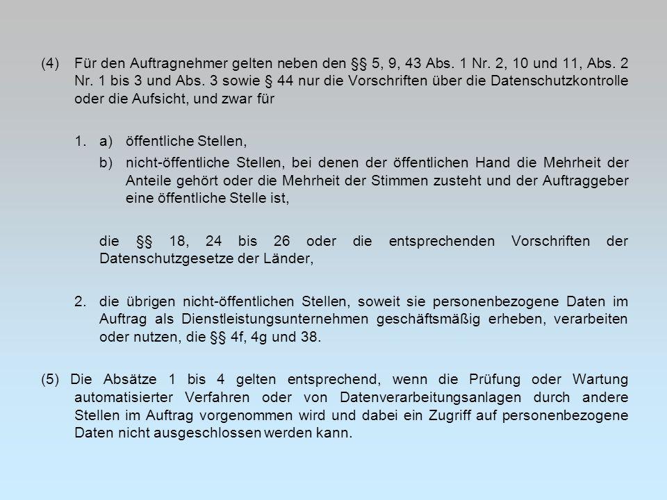 (4)Für den Auftragnehmer gelten neben den §§ 5, 9, 43 Abs. 1 Nr. 2, 10 und 11, Abs. 2 Nr. 1 bis 3 und Abs. 3 sowie § 44 nur die Vorschriften über die