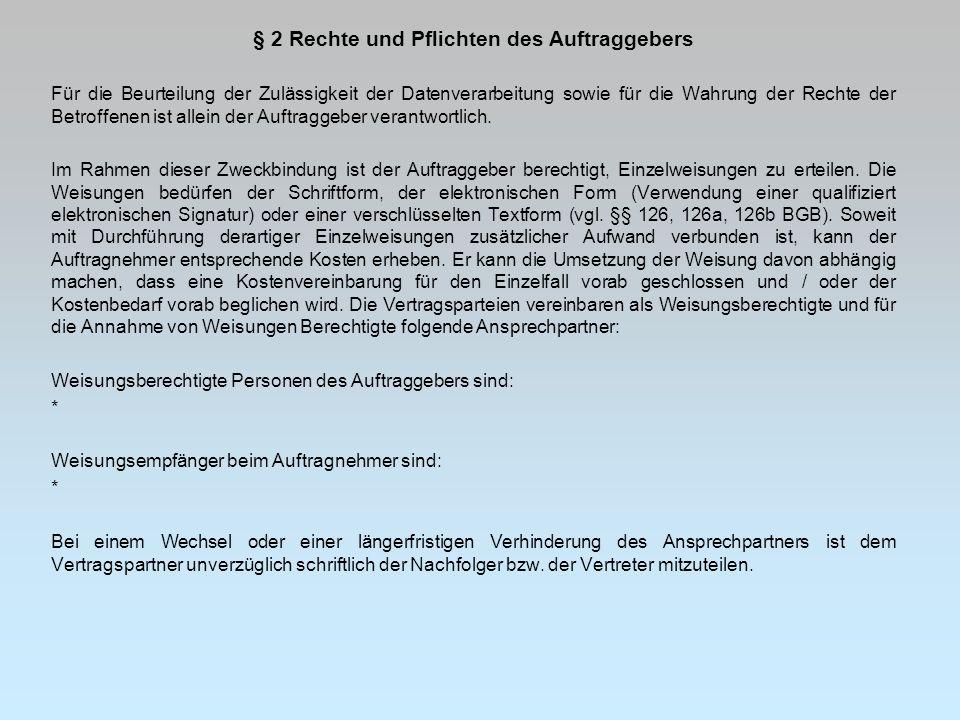 § 2 Rechte und Pflichten des Auftraggebers Für die Beurteilung der Zulässigkeit der Datenverarbeitung sowie für die Wahrung der Rechte der Betroffenen