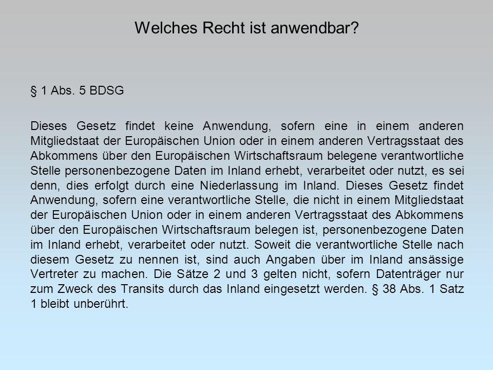 Welches Recht ist anwendbar? § 1 Abs. 5 BDSG Dieses Gesetz findet keine Anwendung, sofern eine in einem anderen Mitgliedstaat der Europäischen Union o