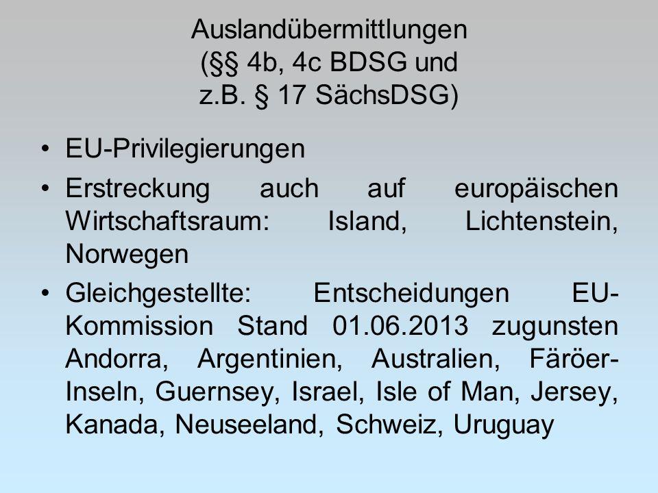 Auslandübermittlungen (§§ 4b, 4c BDSG und z.B. § 17 SächsDSG) EU-Privilegierungen Erstreckung auch auf europäischen Wirtschaftsraum: Island, Lichtenst