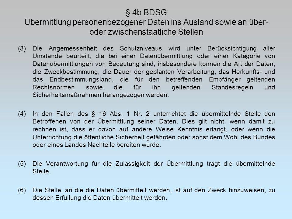 § 4b BDSG Übermittlung personenbezogener Daten ins Ausland sowie an über- oder zwischenstaatliche Stellen (3)Die Angemessenheit des Schutzniveaus wird