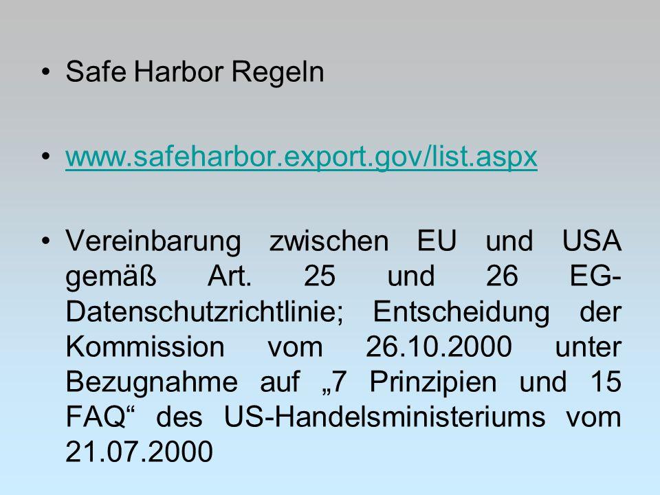 Safe Harbor Regeln www.safeharbor.export.gov/list.aspx Vereinbarung zwischen EU und USA gemäß Art. 25 und 26 EG- Datenschutzrichtlinie; Entscheidung d