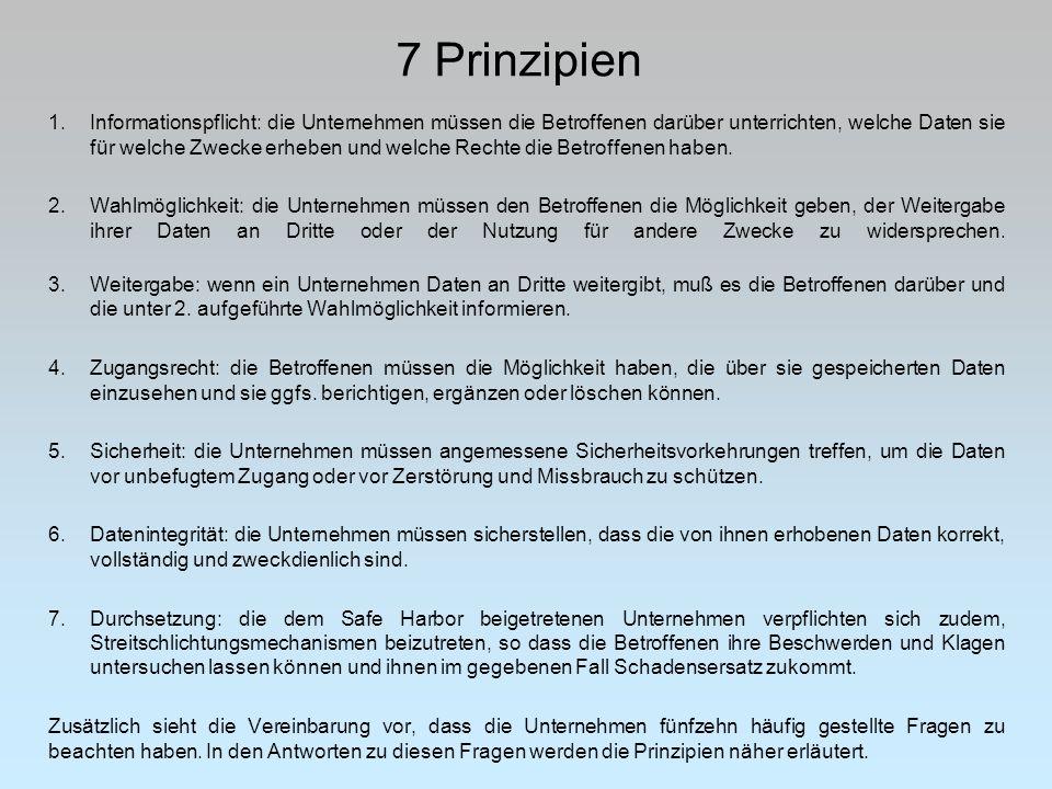 7 Prinzipien 1.Informationspflicht: die Unternehmen müssen die Betroffenen darüber unterrichten, welche Daten sie für welche Zwecke erheben und welche