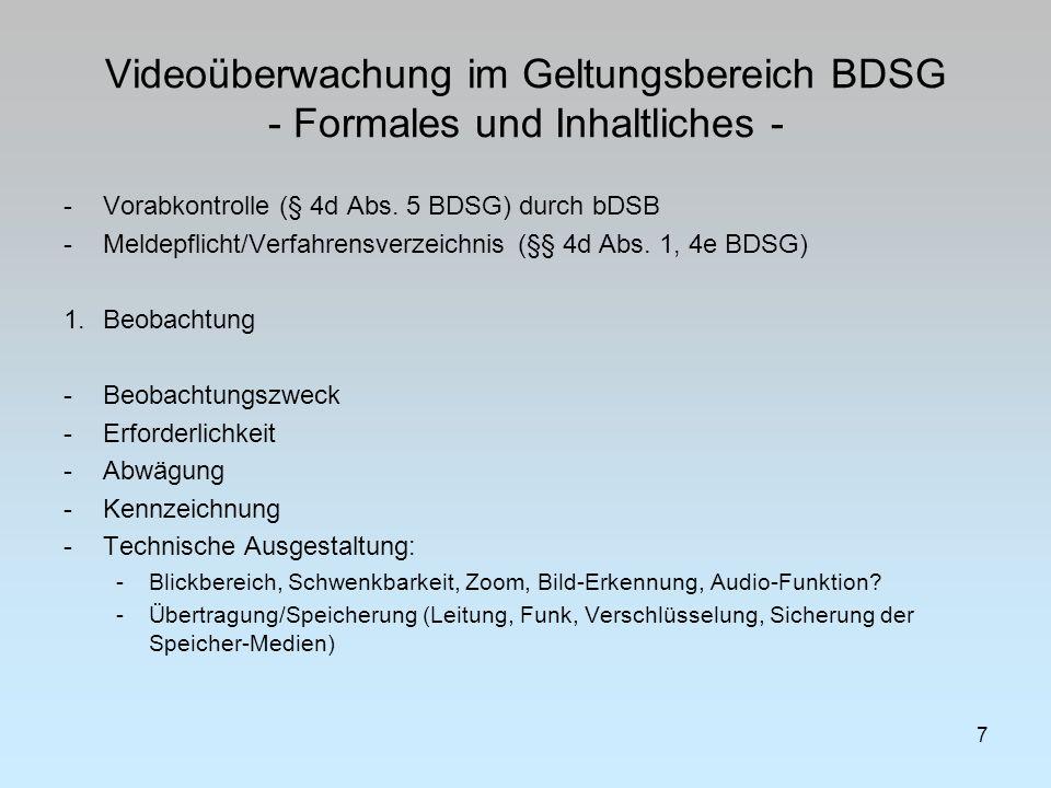 Videoüberwachung im Geltungsbereich BDSG - Formales und Inhaltliches - -Vorabkontrolle (§ 4d Abs. 5 BDSG) durch bDSB -Meldepflicht/Verfahrensverzeichn