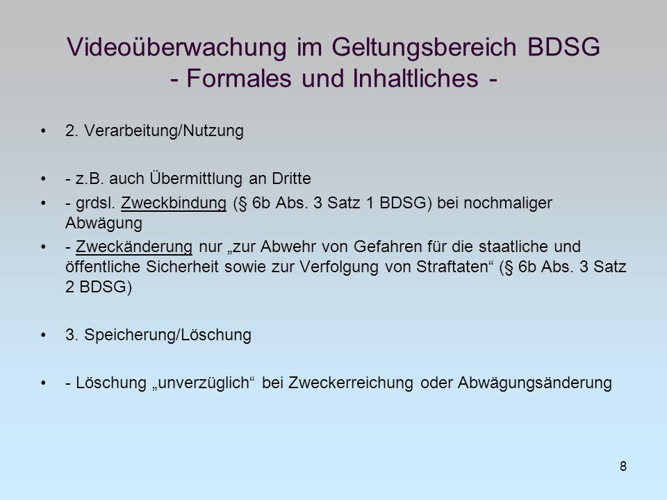 Videoüberwachung im Geltungsbereich BDSG - Formales und Inhaltliches - 2. Verarbeitung/Nutzung - z.B. auch Übermittlung an Dritte - grdsl. Zweckbindun