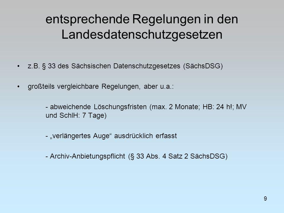 entsprechende Regelungen in den Landesdatenschutzgesetzen 9 z.B. § 33 des Sächsischen Datenschutzgesetzes (SächsDSG) großteils vergleichbare Regelunge
