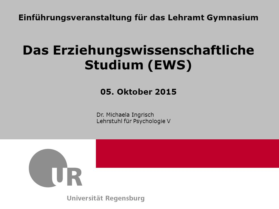 Informationen zum Erziehungswissenschaftlichen Studium: Homepage: www.lehrerbildung-ews.dewww.lehrerbildung-ews.de oder Google: Info-EWS Regensburg http://www.uni-regensburg.de/psychologie-paedagogik- sport/fakultaet/service/info-ews/index.html (Dort finden Sie auch diese Präsentation.)