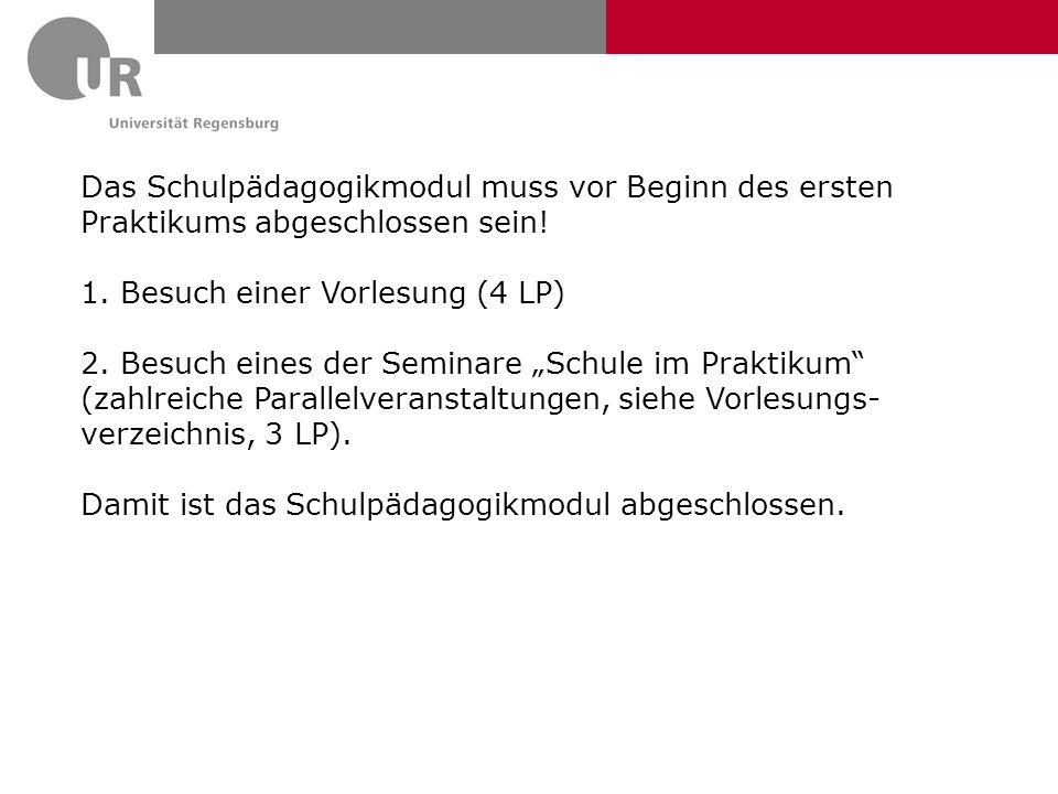 """Das Schulpädagogikmodul muss vor Beginn des ersten Praktikums abgeschlossen sein! 1. Besuch einer Vorlesung (4 LP) 2. Besuch eines der Seminare """"Schul"""