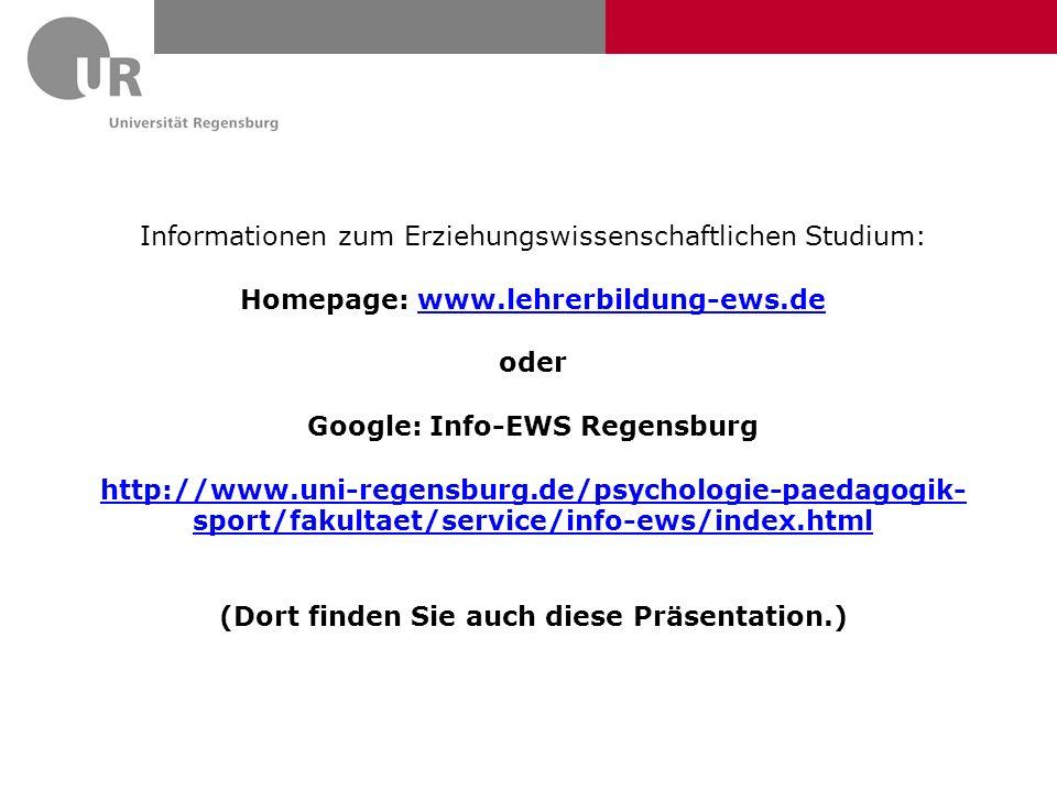 Informationen zum Erziehungswissenschaftlichen Studium: Homepage: www.lehrerbildung-ews.dewww.lehrerbildung-ews.de oder Google: Info-EWS Regensburg ht