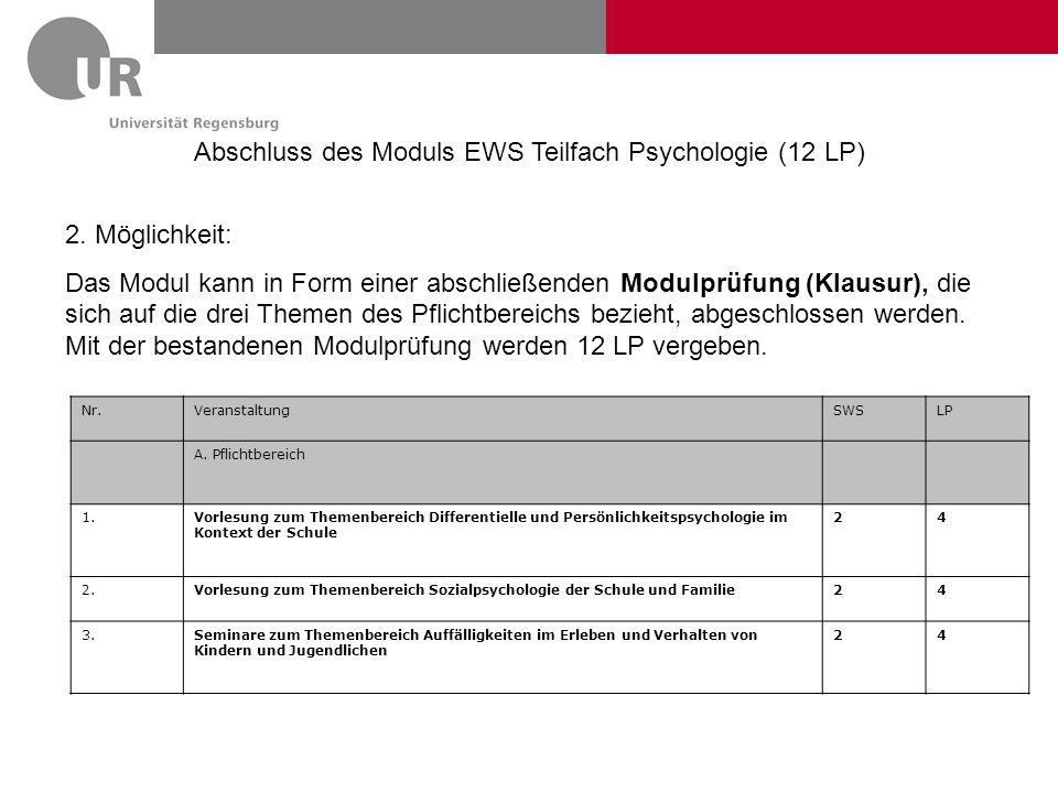 Abschluss des Moduls EWS Teilfach Psychologie (12 LP) 2. Möglichkeit: Das Modul kann in Form einer abschließenden Modulprüfung (Klausur), die sich auf