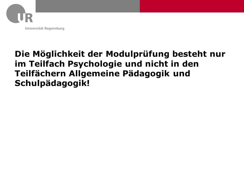 Die Möglichkeit der Modulprüfung besteht nur im Teilfach Psychologie und nicht in den Teilfächern Allgemeine Pädagogik und Schulpädagogik!