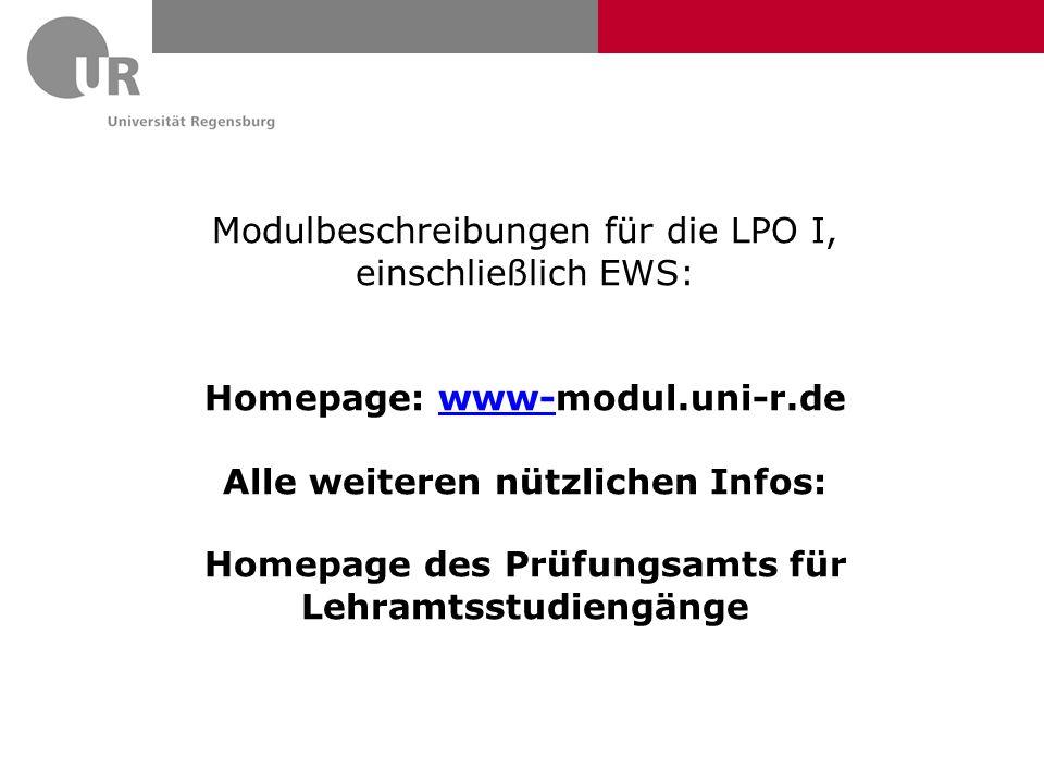 Modulbeschreibungen für die LPO I, einschließlich EWS: Homepage: www-modul.uni-r.dewww- Alle weiteren nützlichen Infos: Homepage des Prüfungsamts für