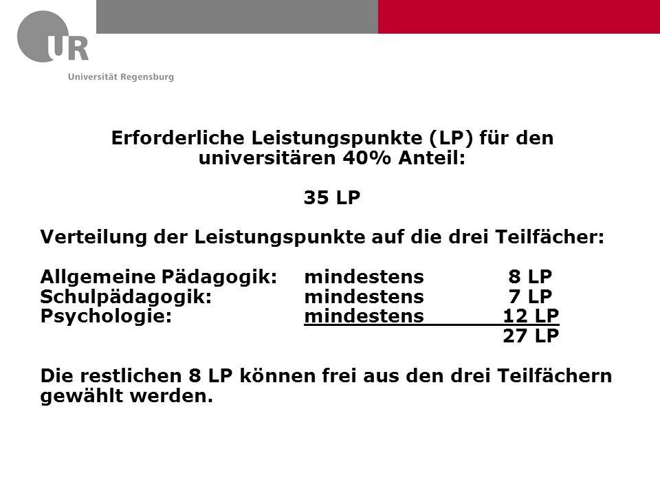 Erforderliche Leistungspunkte (LP) für den universitären 40% Anteil: 35 LP Verteilung der Leistungspunkte auf die drei Teilfächer: Allgemeine Pädagogi