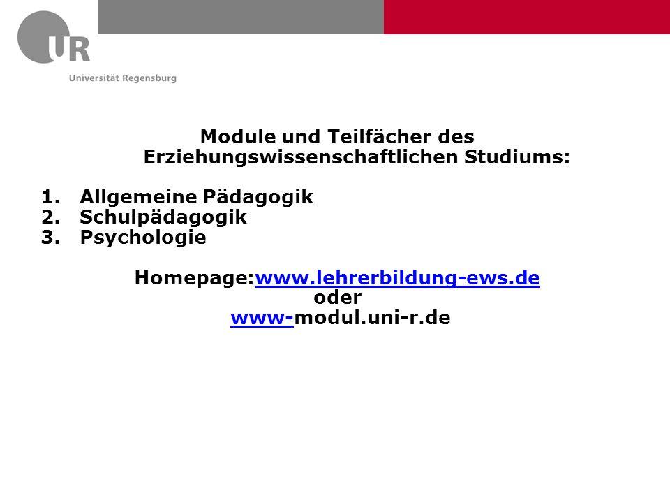 Module und Teilfächer des Erziehungswissenschaftlichen Studiums: 1.Allgemeine Pädagogik 2.Schulpädagogik 3.Psychologie Homepage:www.lehrerbildung-ews.