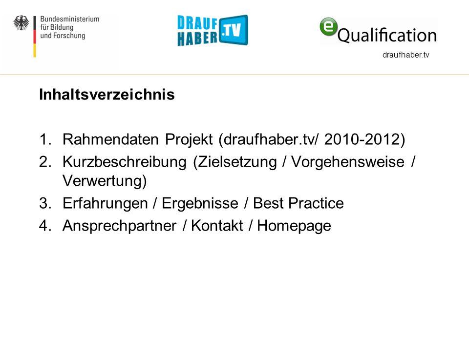 Inhaltsverzeichnis 1.Rahmendaten Projekt (draufhaber.tv/ 2010-2012) 2.Kurzbeschreibung (Zielsetzung / Vorgehensweise / Verwertung) 3.Erfahrungen / Erg
