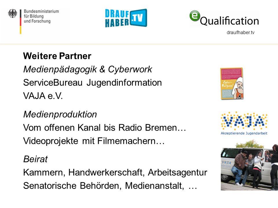Weitere Partner Medienpädagogik & Cyberwork ServiceBureau Jugendinformation VAJA e.V. Medienproduktion Vom offenen Kanal bis Radio Bremen… Videoprojek