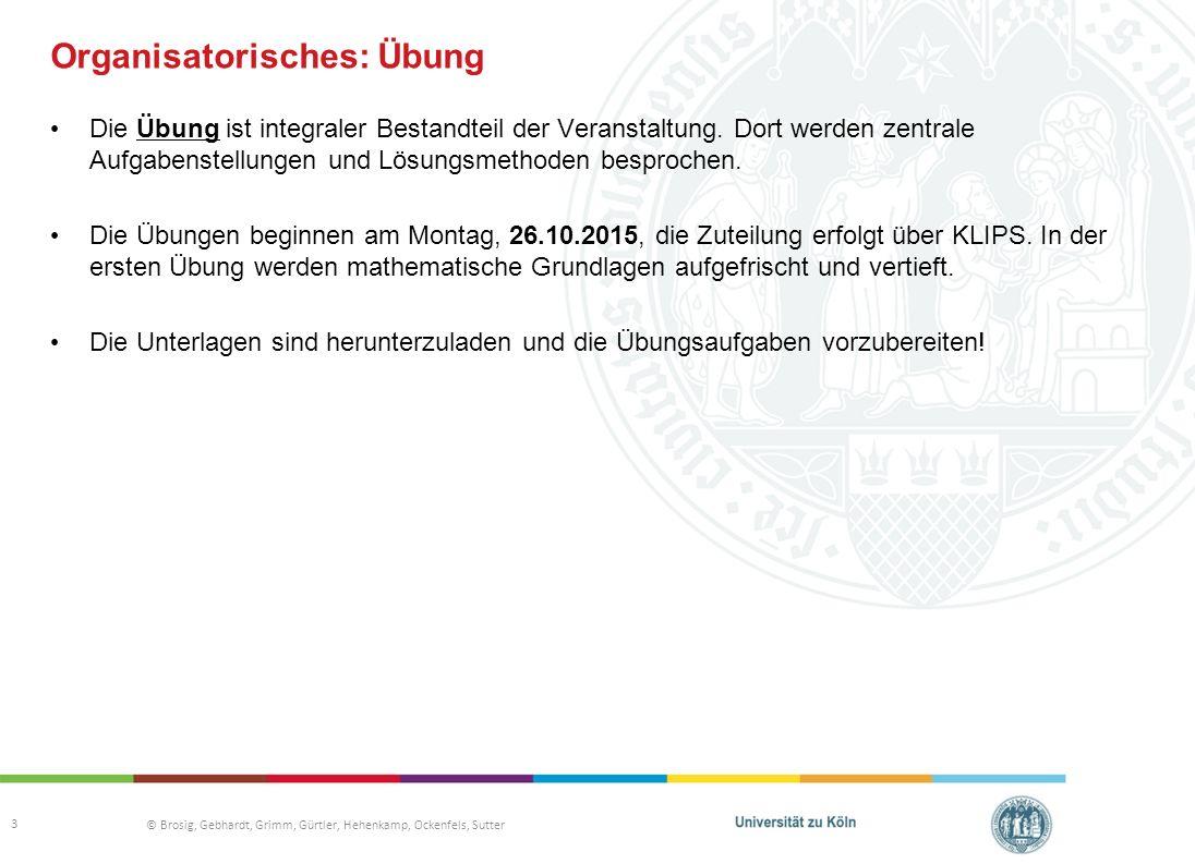 © Brosig, Gebhardt, Grimm, Gürtler, Hehenkamp, Ockenfels, Sutter Organisatorisches: Übung Die Übung ist integraler Bestandteil der Veranstaltung.