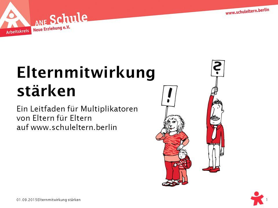 01.09.2015Elternmitwirkung stärken 1 Ein Leitfaden für Multiplikatoren von Eltern für Eltern auf www.schuleltern.berlin