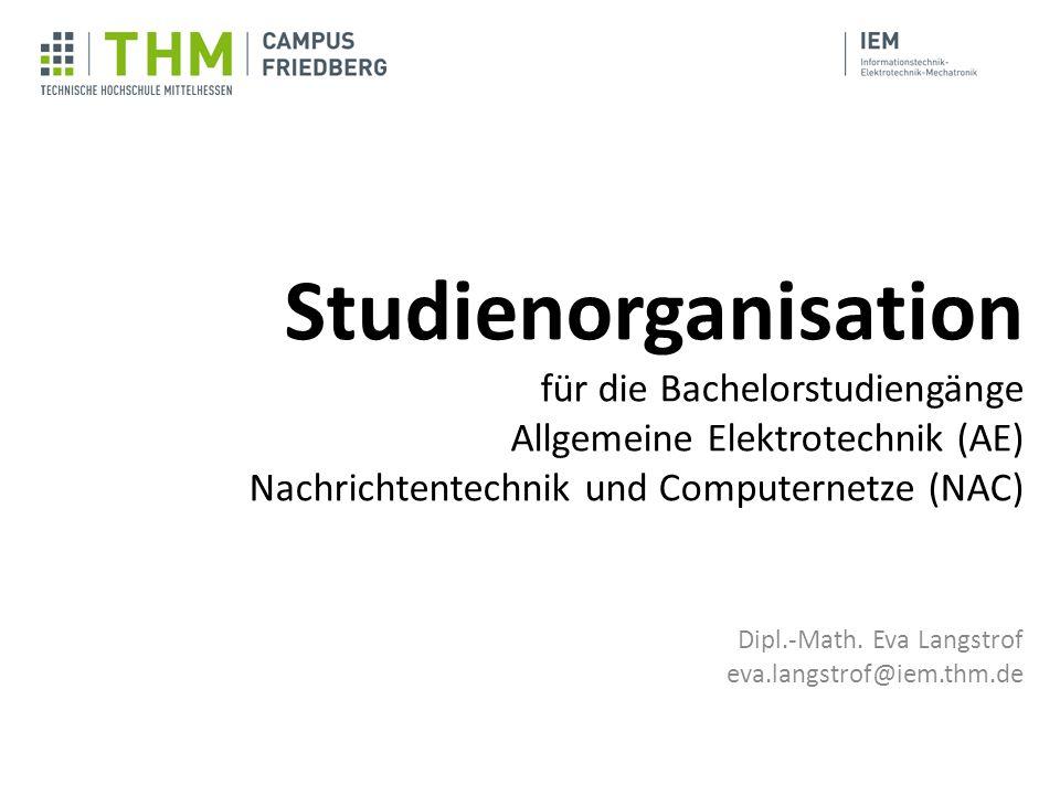 Studienorganisation für die Bachelorstudiengänge Allgemeine Elektrotechnik (AE) Nachrichtentechnik und Computernetze (NAC) Dipl.-Math. Eva Langstrof e